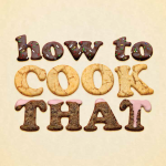 Day 13/366 – How to Cook That